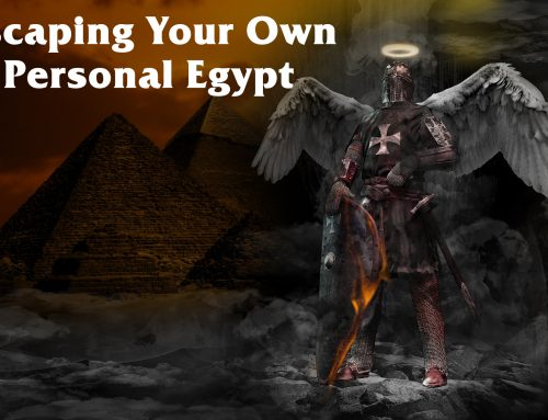 Escaping Your Own Personal Egypt…